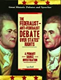 The Federalist--Anti-Federalist Debate over States' Rights, Lea Ball, 1404201491