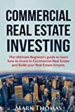 img - for Commercial Real Estate Investing: The Ultimate Beginner's guide to learn how to invest in Commercial Real Estate and Build your Real Estate Empire. ... Financial Independent, Personal Finance.) book / textbook / text book