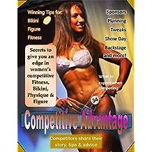Competitive Advantage: Winning Tips for Bikini, Figure & Fitness