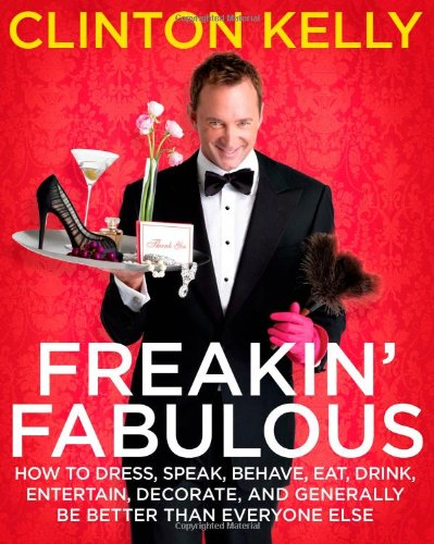 Freakin' Fabulous: How to Dress, Speak, Behave, Eat, Drink, Entertain, Decorate, and Generally Be Better than Everyone E