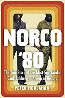 Book Cover: Norco '80: The True Story of the Most Spectacular Bank Robbery in American History