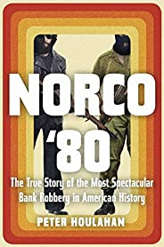 Norco '80: The True Story of the Most Spectacular Bank Robbery in American His