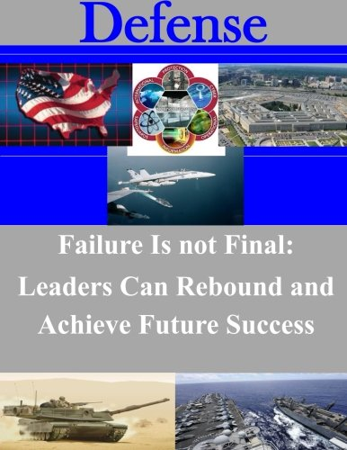 Failure Is not Final: Leaders Can Rebound and Achieve Future Success (Defense) PDF