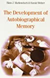 The Development of Autobiographical Memory, Hans J. Markowitsch and Harald Welzer, 0415649048