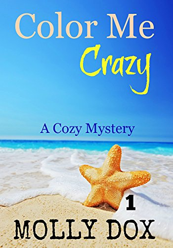 Color Me Crazy: A Cozy Mystery (An Annie Addison Cozy Mystery Book 1)