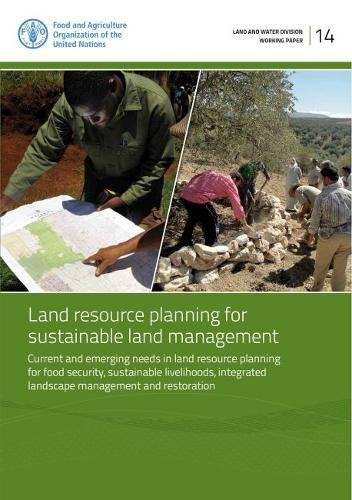 Land Resource Planning for Sustainable Land Management: Current and Emerging Needs in Land Resource Planning for Food Security, Sustainable ... (Land and Water Divison Working Paper)