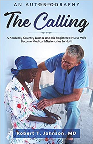 "The Calling: A Kentucky ""Country Doctor"" and his registered nurse wife become medical missionaries to Haiti"
