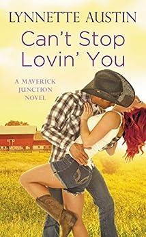 Can't Stop Lovin' You (Maverick Junction Book 3) by [Austin, Lynnette]