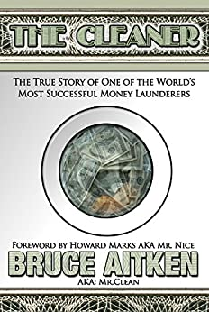 The Cleaner: The True Story of One of the World's Most Successful Money Launderers by [Aitken, Bruce]