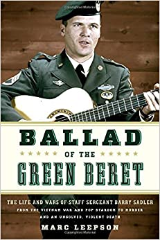 Book Balladeer of the Green Berets: The Life and Wars of Staff Sergeant Barry Sadler from the Vietnam War and Pop Stardom to Murder and an Unsolved, Violent Death