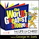 The World's Greatest Stories KJV V2: The Life of Christ Audiobook by George W. Sarris Narrated by George W. Sarris