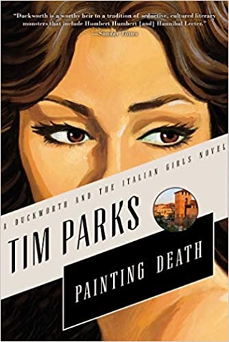 Amazon.com: Painting Death: A Novel (Duckworth and the Italian Girls) (9781628725933): Tim Parks: Books