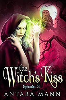 The Witch's Kiss: The Everlasting Battle Between the Dark and the Light Side (Episode 3) (The Witch's Kiss) by [Mann, Antara]
