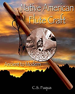 Native American Flute Craft: Ancient to Modern by [Fuqua, C.S.]