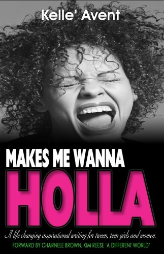 Book: MAKES ME WANNA HOLLA by KELLE' AVENT