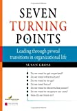 img - for Seven Turning Points: Leading Through Pivotal Transitions in Organizational Life book / textbook / text book