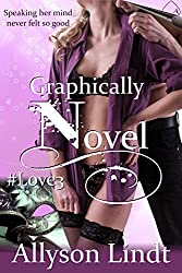 Graphically Novel: A #GeekLove Contemporary Romance (Love Hashtagged Book 3)