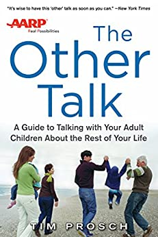 AARP The Other Talk: A Guide to Talking with Your Adult Children about the Rest of Your Life by [Prosch, Tim]