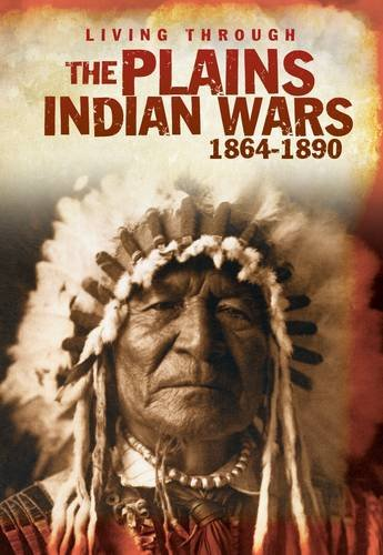 Read Online The Plains Indian Wars, 1864-1890 (Living Through) ebook