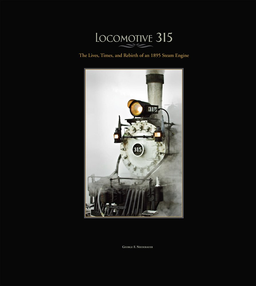 Locomotive 315: The Lives, Times, and Rebirth of an 1895 Steam Engine pdf epub