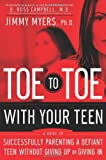 Toe to Toe with Your Teen: Successfully Parenting a Defiant Teenager Without Giving Up or Giving In