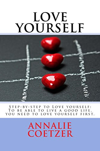 Book: Step-by-step to LOVE YOURSELF - Start your journey to self-love - and accept yourself unconditionally - Able to live a good life... by Annalie Coetzer