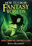 How to Draw Fantasy Worlds: Create Characters, Creatures & Scenes