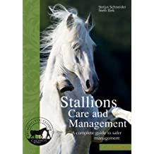 Stallions: Care and Management: A Complete Guide to Safer Management