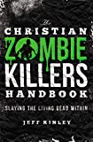 The Christian Zombie Killers Handbook: Slaying the