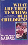What Are They Teaching Our Children?, Mel Gabler and Norma Gabler, 0896933628