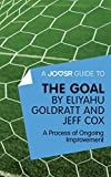 A Joosr Guide to... The Goal by Eliyahu Goldratt and Jeff Cox: A Process of Ongoing Improvement