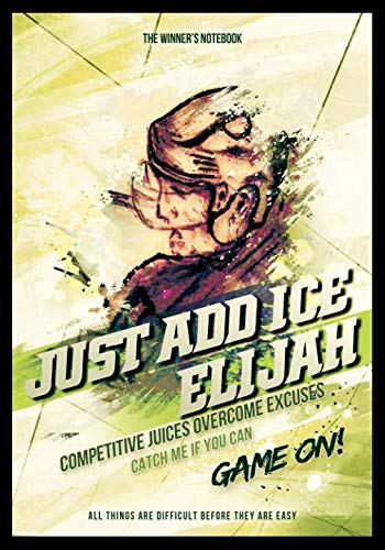 - Just Add Ice Elijah - Competitive Juices Overcome Excuses: The Winner's Notebook (Inspirational Hockey)