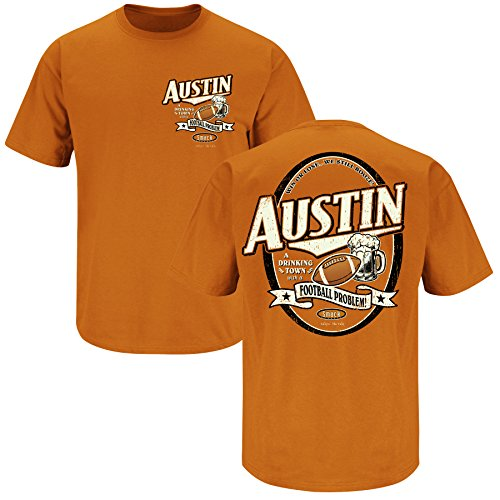 Smack Apparel Texas Football Fans. Drinking Town. Austin a Drinking Town with a Football Problem Burnt Orange T-shirt (Large)