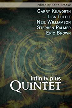 infinity plus: quintet by [Kilworth, Garry, Tuttle, Lisa, Williamson, Neil, Palmer, Stephen, Brown, Eric]