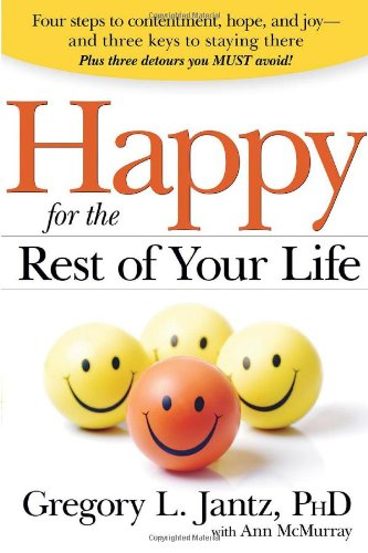 Read Online Happy for the Rest of Your Life: Four Steps to Contentment, Hope, and Joy--and the Three Keys to Staying There ebook
