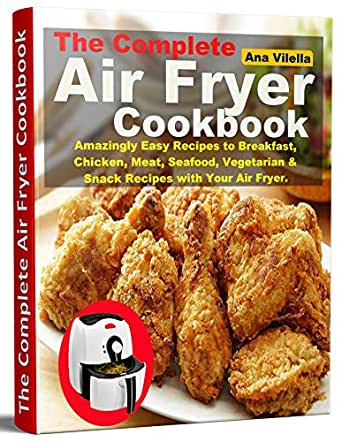 The Complete Air Fryer Cookbook: Amazingly Easy Recipes to