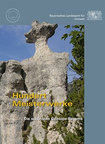 Hundert Meisterwerke. Die schönsten Geotope Bayerns