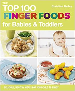 The top 100 finger foods for babies toddlers delicious healthy the top 100 finger foods for babies toddlers delicious healthy meals for your child to enjoy the top 100 recipes series christine bailey forumfinder Gallery