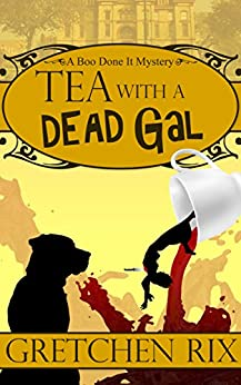 Tea With A Dead Gal: A Boo Done It Mystery by [Rix, Gretchen]