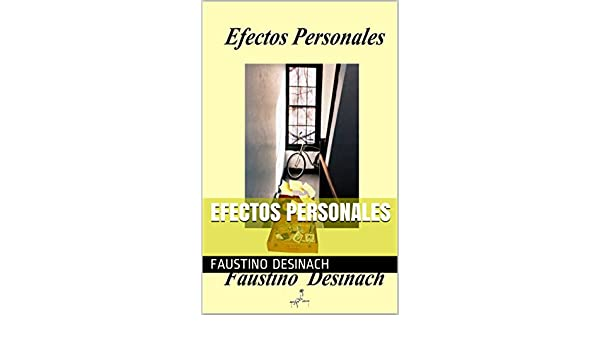 Efectos Personales (Spanish Edition) - Kindle edition by Faustino Desinach. Literature & Fiction Kindle eBooks @ Amazon.com.