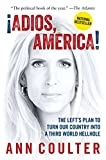 Book cover from Adios, America: The Lefts Plan to Turn Our Country into a Third World Hellhole by Ann Coulter