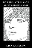 Barbra Streisand Adult Coloring Book: Billboards Top Artist and Classical Cultural Icon, Epic Actress and Legendary TV Persona Inspired Adult Coloring Book (Barbra Streisand Books)