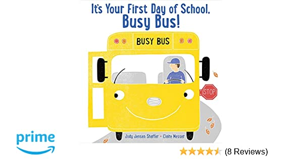 It's Your First Day of School, Busy Bus!: Jody Jensen