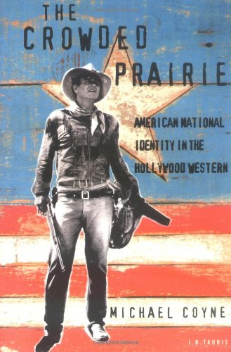 The Crowded Prairie: American National Identity in the Hollywood Western (Cinema and Society (Hollywood 16 Cinema)