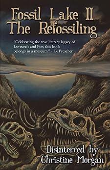 Fossil Lake II: The Refossiling by [Lovecraft, H. P., Poe, Edgar Allan, Goldman, Ken, Koehler, K. H., Lee, Jodi, Sammons, Brian, Blakeslee, Doug, Patrick Lacey, David Neilsen]