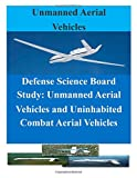 Defense Science Board Study: Unmanned Aerial Vehicles and Uninhabited Combat Aerial Vehicles, Office of Office of the Under Secretary of Defense, 1500731854
