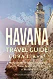 Havana Travel Guide: Cuba Libre! 2 Manuscripts in 1 Book, Including: Havana Travel Guide and History of Havana (Cuba Best Seller) (Volume 10)