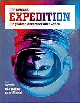 Spiegel Expedition 22018 Neil Armstrong Die Reise Zum Mond