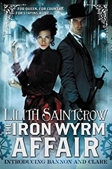 The Iron Wyrm Affair (Bannon and Clare Book 1) by [Saintcrow, Lilith]