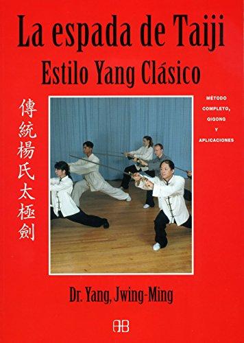 Descargar Libro La Espada De Taiji. Estilo Yang Clásico: Método Completo, Qigong Y Aplicaciones Yang Jwing-ming